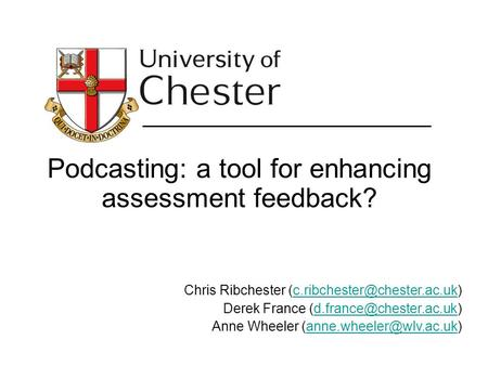 Podcasting: a tool for enhancing assessment feedback? Chris Ribchester Derek France