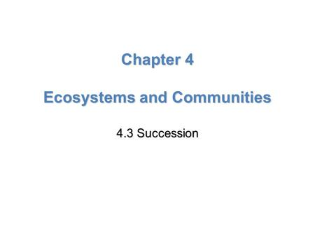 Lesson Overview Lesson OverviewSuccession Chapter 4 Ecosystems and Communities 4.3 Succession.