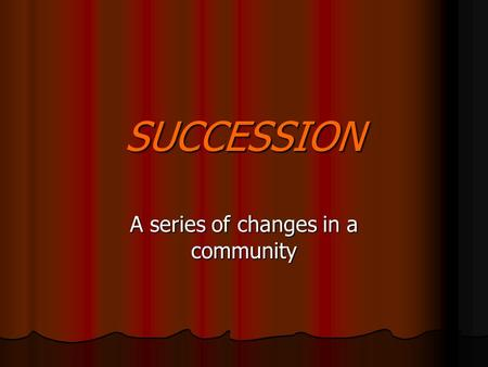 SUCCESSION A series of changes in a community. Primary Succession Begins in an area where there is no life EX. Bare rock and sandy beaches Begins in an.
