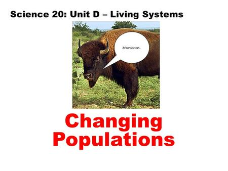 Science 20: Unit D – Living Systems Changing Populations.