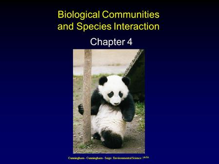 Cunningham - Cunningham - Saigo: Environmental Science 7 th Ed. Biological Communities and Species Interaction Chapter 4.