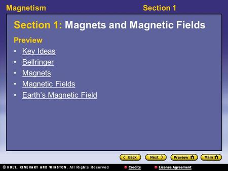 MagnetismSection 1 Section 1: Magnets and Magnetic Fields Preview Key Ideas Bellringer Magnets Magnetic Fields Earth's Magnetic Field.