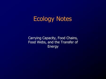 Carrying Capacity, Food Chains, Food Webs, and the Transfer of Energy