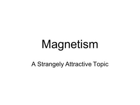 Magnetism A Strangely Attractive Topic. History #1 à Term from the ancient Greek city of Magnesia, àMany natural magnets found à We now refer to these.
