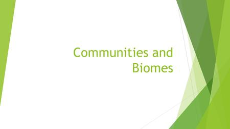 Communities and Biomes. Life in a Community  A community is interconnected and each biotic factor contributes something.  This makes each organism important.