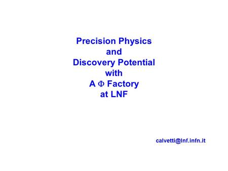 Precision Physics and Discovery Potential with A  Factory at LNF