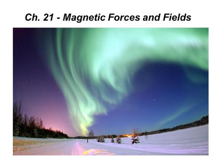 Ch Magnetic Forces and Fields