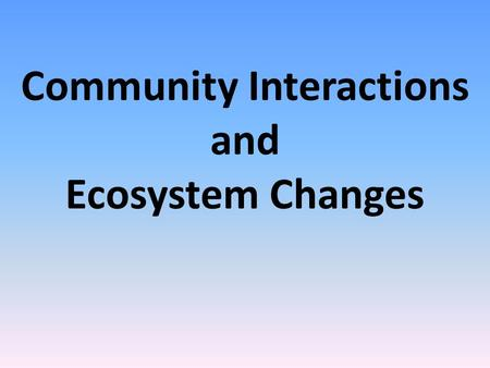 Community Interactions and Ecosystem Changes. Modeling Energy Flow In Ecosystems Revisited…