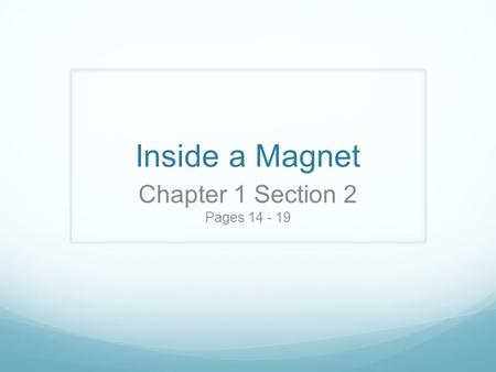 Inside a Magnet Chapter 1 Section 2 Pages 14 - 19.