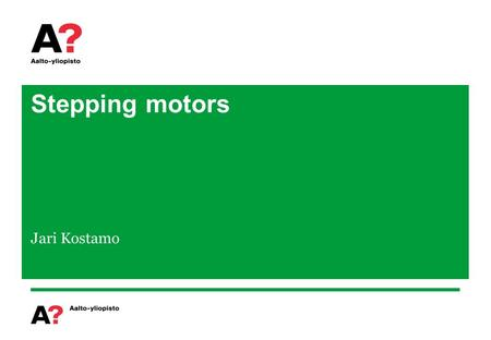 Stepping motors Jari Kostamo. Outline Introduction Stepping motor structures Properties of stepping motor Control of stepping motors.