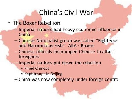 "China's Civil War The Boxer Rebellion – Imperial nations had heavy economic influence in China – Chinese Nationalist group was called ""Righteous and Harmonious."