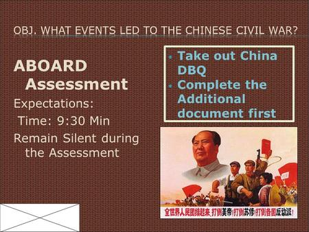 ABOARD Assessment Expectations: Time: 9:30 Min Remain Silent during the Assessment Take out China DBQ Complete the Additional document first.