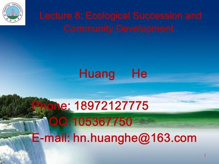 Lecture 8: Ecological Succession and Community Development Huang He Phone: 18972127775 QQ:105367750   PPT 模板下载: