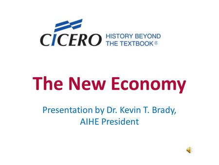 The New Economy Presentation by Dr. Kevin T. Brady, AIHE President.