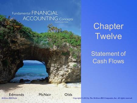 Statement of Cash Flows Chapter Twelve McGraw-Hill/Irwin Copyright © 2013 by The McGraw-Hill Companies, Inc. All rights reserved.