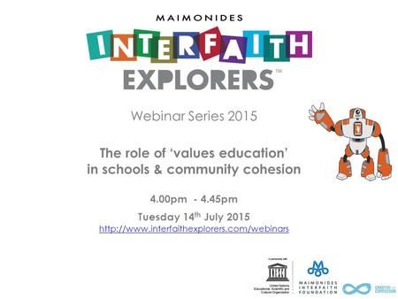 Webinar Series 2015 The role of 'values education' in schools & community cohesion 4.00pm - 4.45pm Tuesday 14 th July 2015