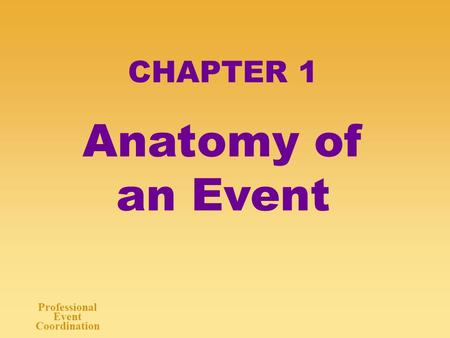 Professional Event Coordination CHAPTER 1 Anatomy of an Event.