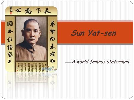 —— A world famous statesman Sun Yat-sen. China is located in the east of the world Sun yat-sen is the hero of China.
