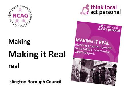 Making Making it Real real Islington Borough Council.