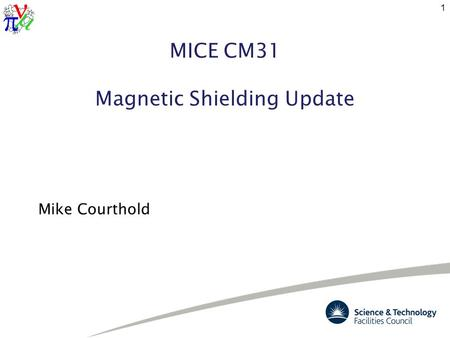 MICE CM31 Magnetic Shielding Update Mike Courthold 1.