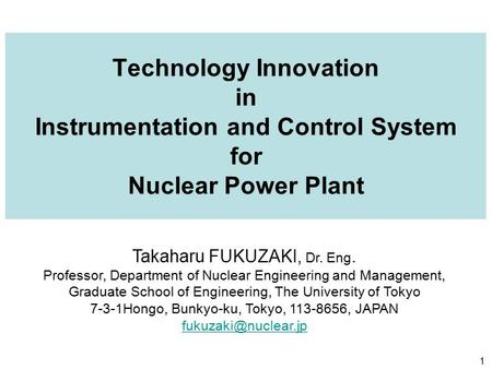 Takaharu FUKUZAKI, Dr. Eng. Professor, Department of Nuclear Engineering and Management, Graduate School of Engineering, The University of Tokyo 7-3-1Hongo,