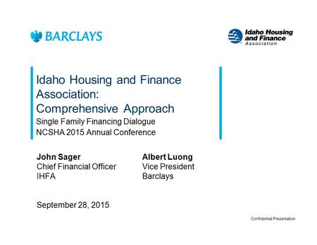 Idaho Housing and Finance Association: Comprehensive Approach Single Family Financing Dialogue NCSHA 2015 Annual Conference Confidential Presentation John.