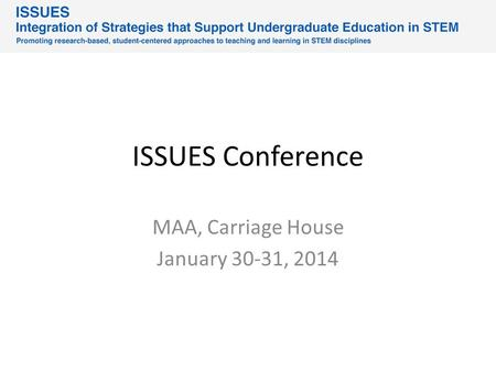 ISSUES Conference MAA, Carriage House January 30-31, 2014.