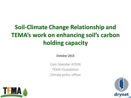 Soil-Climate Change Relationship and TEMA's work on enhancing soil's carbon holding capacity Cem İskender AYDIN TEMA Foundation Climate policy officer.