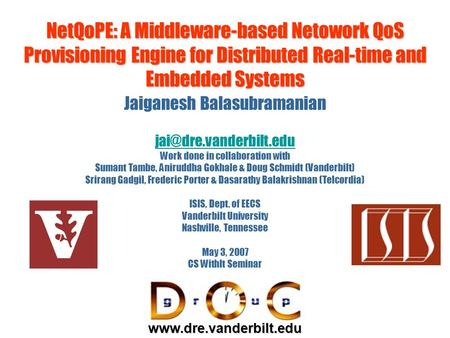 NetQoPE: A Middleware-based Netowork QoS Provisioning Engine for Distributed Real-time and Embedded Systems Jaiganesh Balasubramanian