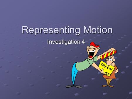 Representing Motion Investigation 4. Part 1 – Complex Motion.