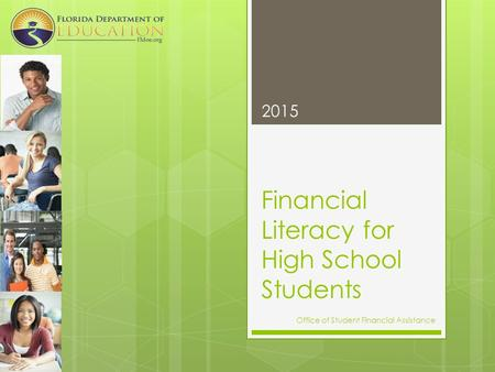 Financial Literacy for High School Students 2015 Office of Student Financial Assistance.