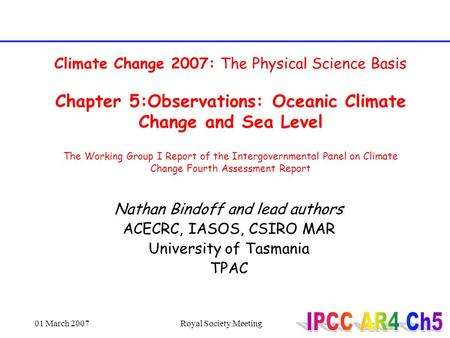 01 March 2007Royal Society Meeting Climate Change 2007: The Physical Science Basis Chapter 5:Observations: Oceanic Climate Change and Sea Level The Working.