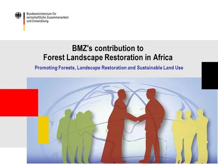 BMZ's contribution to Forest Landscape Restoration in Africa Promoting Forests, Landscape Restoration and Sustainable Land Use.