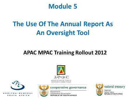Module 5 The Use Of The Annual Report As An Oversight Tool APAC MPAC Training Rollout 2012.