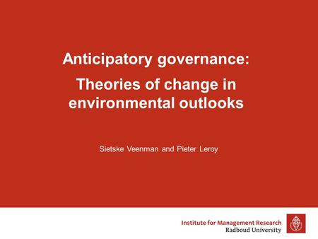 Anticipatory governance: Theories of change in environmental outlooks Sietske Veenman and Pieter Leroy.