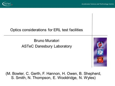 Optics considerations for ERL test facilities Bruno Muratori ASTeC Daresbury Laboratory (M. Bowler, C. Gerth, F. Hannon, H. Owen, B. Shepherd, S. Smith,