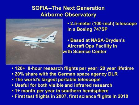 SOFIA--The Next Generation Airborne Observatory 2.5-meter (100-inch) telescope in a Boeing 747SP Based at NASA-Dryden's Aircraft Ops Facility in Palmdale,