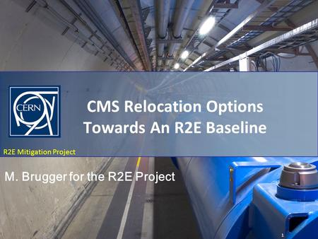 R2E Mitigation Project P5 Relocation Options - Discussion R2E Mitigation Project CMS Relocation Options Towards An R2E Baseline 1 M. Brugger for the R2E.