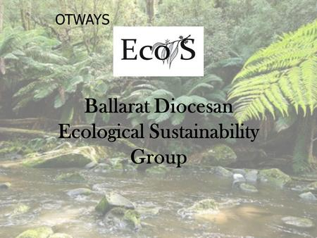 OTWAYS Ballarat Diocesan Ecological Sustainability Group.