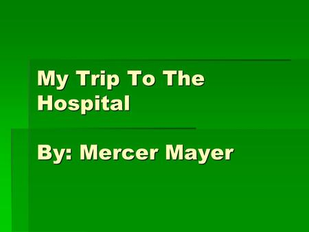 My Trip To The Hospital By: Mercer Mayer. Who is the main character?