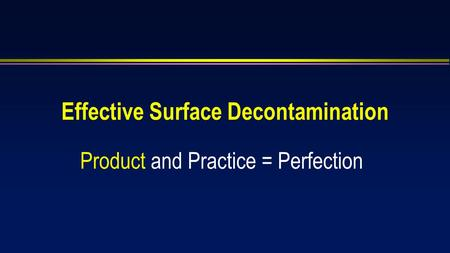Effective Surface Decontamination Product and Practice = Perfection.