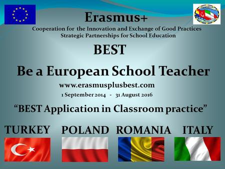 Erasmus+ Cooperation for the Innovation and Exchange of Good Practices Strategic Partnerships for School Education BEST Be a European School Teacher 1.