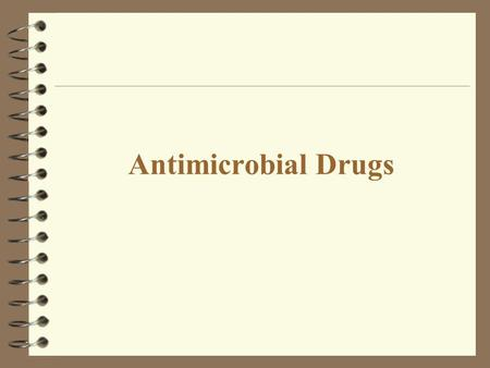 Antimicrobial Drugs. Antimicrobial Drugs: Antibiotic: Substance produced by a microorganism that in small amounts inhibits the growth of another microbe.