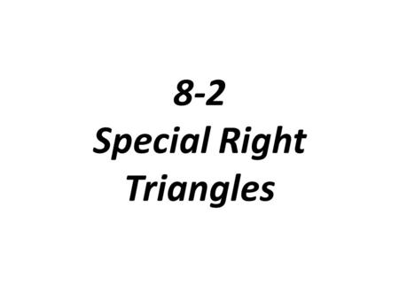 8-2 Special Right Triangles. Problem 1: Finding the Length of the Hypotenuse What is the value of each variable?