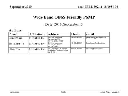 Doc.: IEEE 802.11-10/1054-00 Submission September 2010 James Wang, MediatekSlide 1 Wide Band OBSS Friendly PSMP Date: 2010, September 13 Authors: