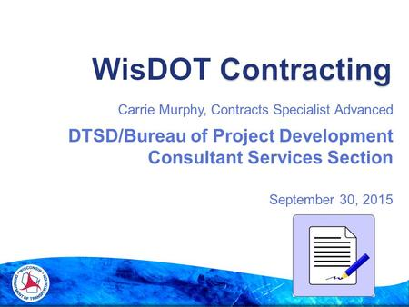 Carrie Murphy, Contracts Specialist Advanced DTSD/Bureau of Project Development Consultant Services Section September 30, 2015.