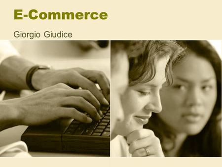 E-Commerce Giorgio Giudice. What is E-Commerce? Is a term for any type of business, or commercial transaction, that involves the transfer of information.