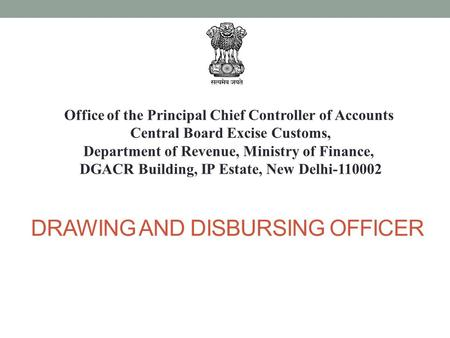 DRAWING AND DISBURSING OFFICER Office of the Principal Chief Controller of Accounts Central Board Excise Customs, Department of Revenue, Ministry of Finance,