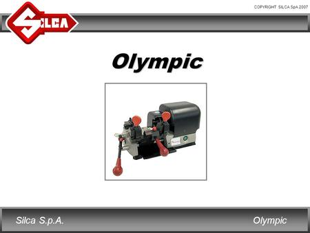 COPYRIGHT SILCA SpA 2007 OlympicSilca S.p.A. Olympic.
