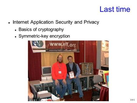 14-1 Last time Internet Application Security and Privacy Basics of cryptography Symmetric-key encryption.